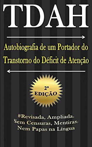 TDAH – Autobiografia de um Portador do Transtorno do Déficit de Atenção – 2ª Edição
