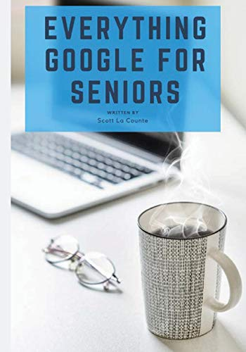 Everything Google for Seniors: The Unofficial Guide to Gmail, Google Apps, Chromebooks, and More!
