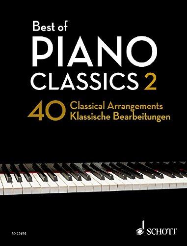 Best of Piano Classics 2: 40 Classical Arrangements of Famous Classical Masterpieces. Klavier. (Best of Classics)