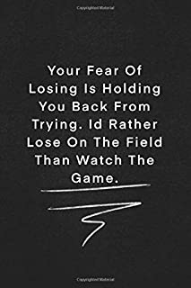 Your Fear Of Losing Is Holding You Back From Trying. Id Rather Lose On The Field Than Watch The Game.: Quote on Blackboard Notebook  / Journal Gift / ... 120 Pages, 6x9, Soft Cover, Matte Finish