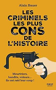 Les criminels les plus cons de l'histoire par [Alain BAUER]