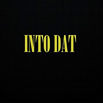 Into Dat
