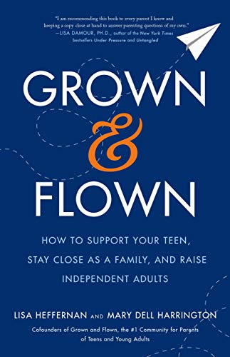 Amazon.com: Grown and Flown: How to Support Your Teen, Stay Close as a  Family, and Raise Independent Adults eBook: Heffernan, Lisa, Harrington,  Mary Dell: Kindle Store