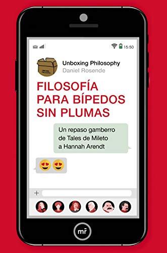 Filosofía para bípedos sin plumas: Un repaso gamberro de Tales de Mileto a Hannah Arendt (Fuera de Colección)