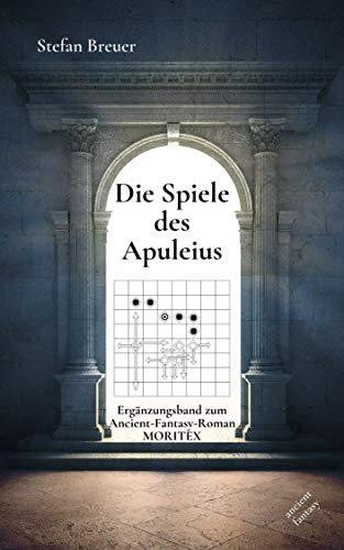 Die Spiele des Apuleius: Ergänzungsband zum Ancient-Fantasy-Roman MORITEX