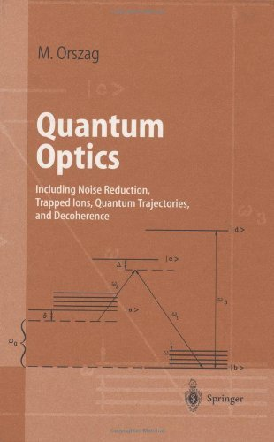 Quantum Optics: Including Noise Reduction, Trapped Ions, Quantum Trajectories, and Decoherence (Advanced Texts in Physics) (English Edition)