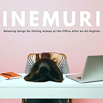 Inemuri: Relaxing Songs for Falling Asleep at the Office After an All-Nighter