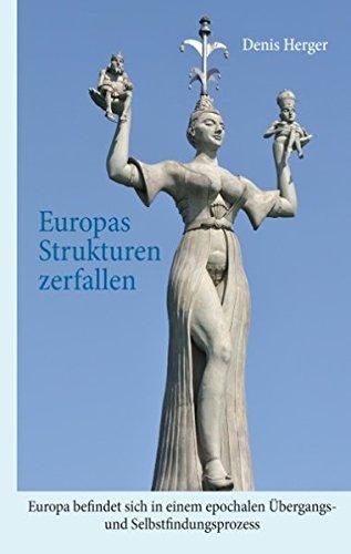 Europas Strukturen zerfallen: Europa befindet sich in einem epochalen Übergangs- und Selbstfindungsprozess