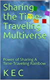 Sharing the Time-Traveling Multiverse: Power of Sharing A Time-Traveling Rainbow (Sharing the Rainbow) (English Edition)