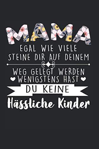Mama Egal Wie Viele Steine Dir Auf Deinem Weg Gelegt Werden Wenigstens Hast Du Hässliche Kinder: Mama kinder & Mutter Notizbuch 6' x 9' Eltern Geschenk für Tochter & Familie