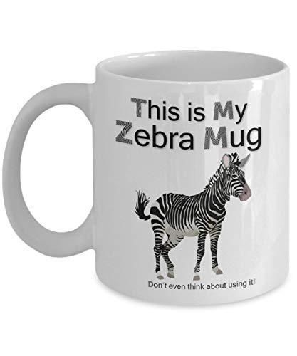 Lustige Kaffeetasse – Zebra-Liebhaber-Geschenk, This is my Zebra Tasse, Don't Even Think of Using it, schöne lustige Geschenktasse für Menschen, die Zebras lieben, 325 ml, weiß