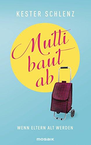 Mutti baut ab: Wenn Eltern alt werden (German Edition)