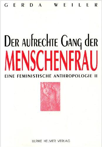 Eine feministische Anthropologie / Der aufrechte Gang der Menschenfrau (Aktuelle Frauenforschung)