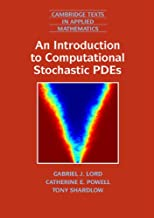 An Introduction to Computational Stochastic PDEs (Cambridge Texts in Applied Mathematics Book 50)
