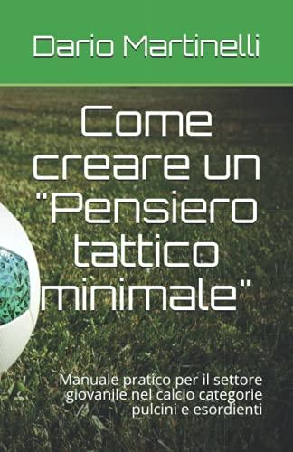 Come creare un 'Pensiero tattico minimale': Manuale pratico per il settore giovanile nel calcio categorie pulcini e esordienti