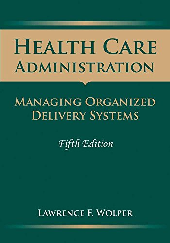 Compare Textbook Prices for Health Care Administration: Managing Organized Delivery Systems 5th Edition ISBN 9780763757915 by Wolper, Lawrence F.