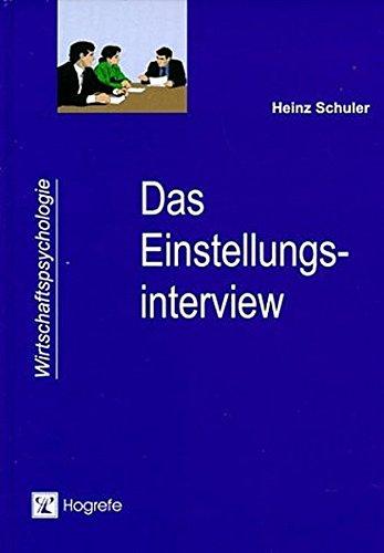 Das Einstellungsinterview: Ein Arbeits- und Trainingsbuch (Wirtschaftspsychologie)