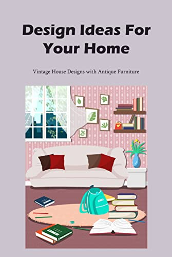 Design Ideas For Your Home: Vintage House Designs with Antique Furniture: Design Ideas For Your Home (English Edition)