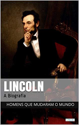 Abraham Lincoln: A Biografia (Homens que Mudaram o Mundo)