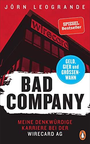 Bad Company: Meine denkwürdige Karriere bei der Wirecard AG