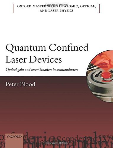Quantum Confined Laser Devices: Optical gain and recombination in semiconductors (Oxford Master Series in Physics) download ebooks PDF Books