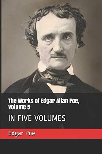 The Works of Edgar Allan Poe, Volume 5: IN FIVE VOLUMES