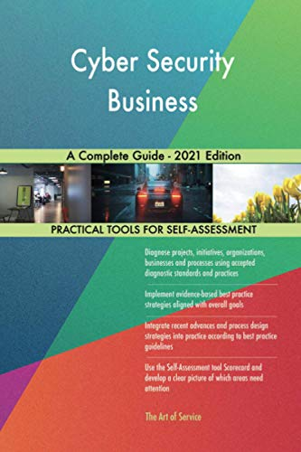 Cyber Security Business A Complete Guide - 2021 Edition