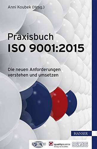 Praxisbuch ISO 9001:2015: Die neuen Anforderungen verstehen und umsetzen