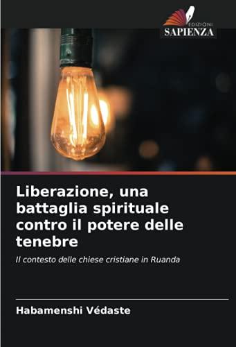 Liberazione, una battaglia spirituale contro il potere delle tenebre: Il contesto delle chiese cristiane in Ruanda
