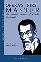 Opera's First Master: The Musical Dramas of Claudio Monteverdi (Unlocking the Masters)