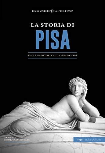 La storia di Pisa. Dalla preistoria ai giorni nostri
