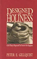Designed for Holiness: God's Plan to Shape & Use You for His Kingdom 089283286X Book Cover