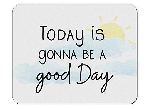 Mauspad Spruch - Today is Gonna be a Good Day - Home Office Büro Verschönern, Schreibtisch Motivation Geschenk   Weiss Blau Bunt Bedruckt Deko AccesSoire Mousepad Mausunterlage Mouse Maus Pad
