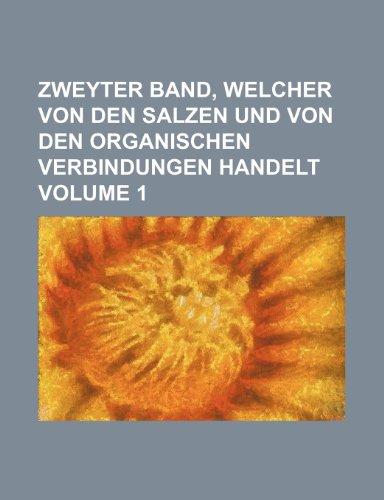 Zweyter Band, Welcher Von Den Salzen Und Von Den Organischen Verbindungen Handelt Volume 1