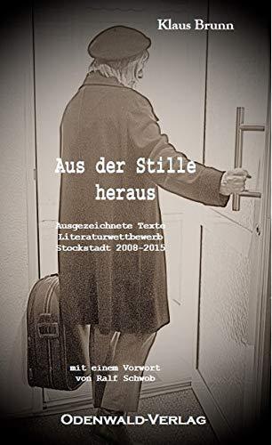 Aus der Stille heraus: Ausgezeichnete Texte / Literaturwettbewerb Stockstadt 2008 -2015