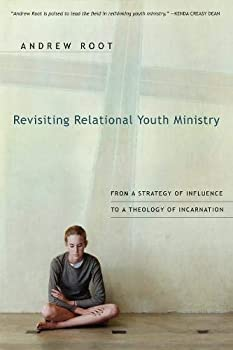 Revisiting Relational Youth Ministry  From a Strategy of Influence to a Theology of Incarnation