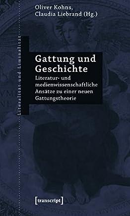 Gattung Und Geschichte: Literatur- Und Medienwissenschaftliche Ansatze Zu Einer Neuen Gattungstheorie
