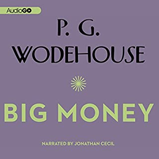 Big Money                   By:                                                                                                                                 P. G. Wodehouse                               Narrated by:                                                                                                                                 Jonathan Cecil                      Length: 8 hrs and 9 mins     98 ratings     Overall 4.5