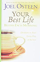 Your Best Life Begins Each Morning: Devotions to Start Every Day of the Year (Faithwords): Joel Osteen