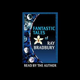 Fantastic Tales of Ray Bradbury                   By:                                                                                                                                 Ray Bradbury                               Narrated by:                                                                                                                                 Ray Bradbury                      Length: 4 hrs and 29 mins     147 ratings     Overall 4.0
