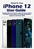 iPhone 12 User Guide: Simplified Manual on how to setup and master iPhone 12, iphone 12 Pro, iPhone 12 Pro Max for dummies, Beginners and Seniors 2020 (English Edition)