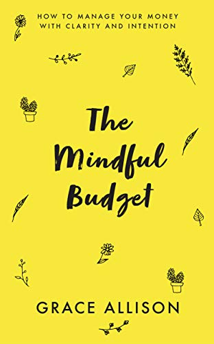 The Mindful Budget: How To Manage Your Money With Clarity And Intention (English Edition)