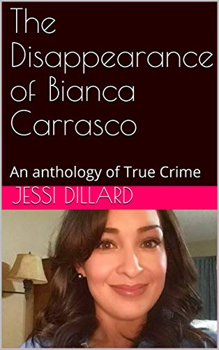 The Disappearance of Bianca Carrasco: An anthology of True Crime