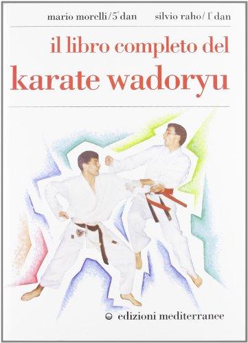 Il libro completo del karate wadoryu (Arti marziali)