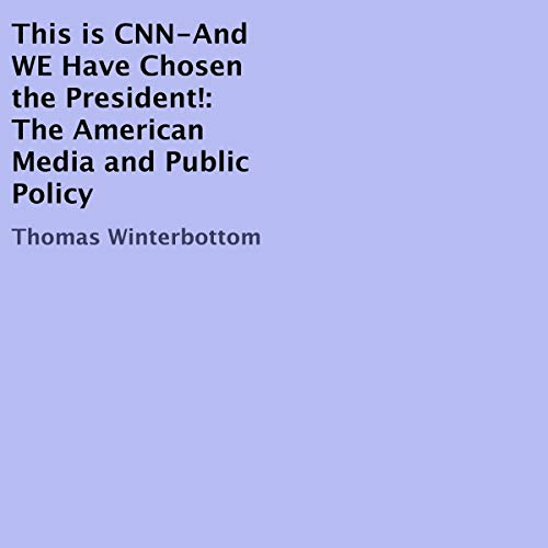 This is CNN-And WE Have Chosen the President!: The American Media and Public Policy cover art