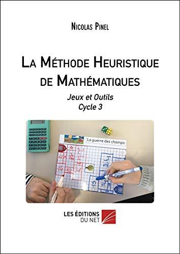 La méthode heuristique de mathématiques: Jeux et outils Cycle 3