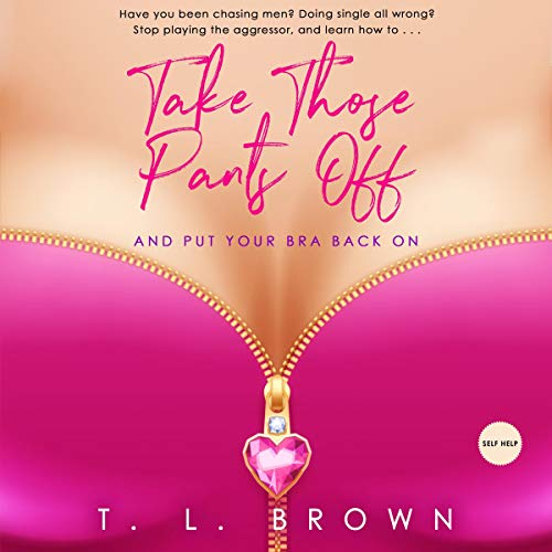 Take Those Pants Off and Put Your Bra Back On! audiobook cover art