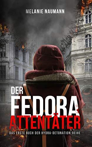 Der Fedora Attentäter: Das erste Buch der Hydra-Detonation-Reihe (Die Hydra-Detonation-Reihe 1)