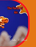The Force of Air.