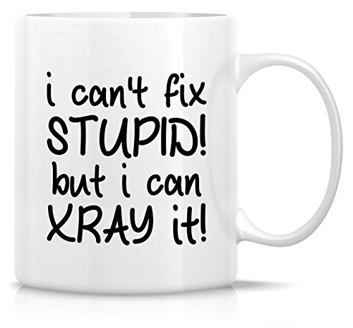 Retreez Funny Mug - I Can't Fix Stupid but I can Xray It Radiologist Radiology 11 Oz Ceramic Coffee Mugs - Funny, Sarcasm, Inspirational birthday gifts for medics, friends, coworkers, siblings dad mom